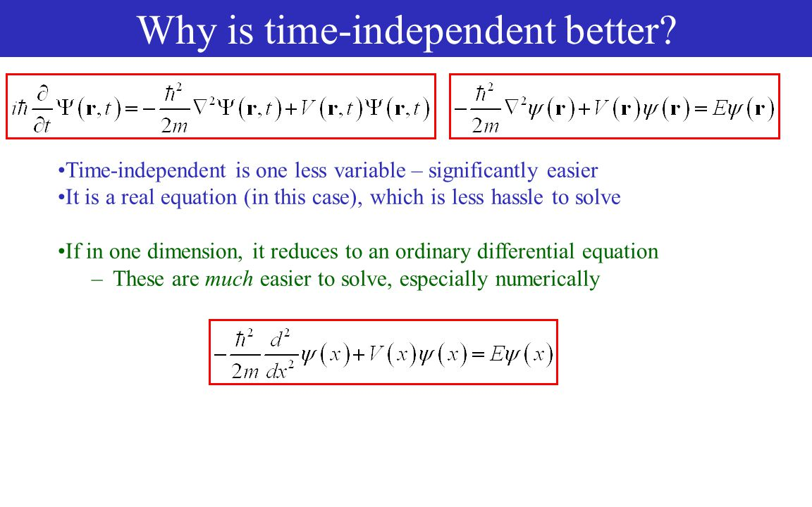 Why is time-independent better.