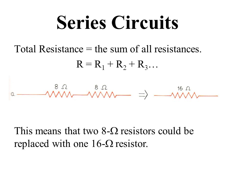 Series Circuits Total Resistance = the sum of all resistances.