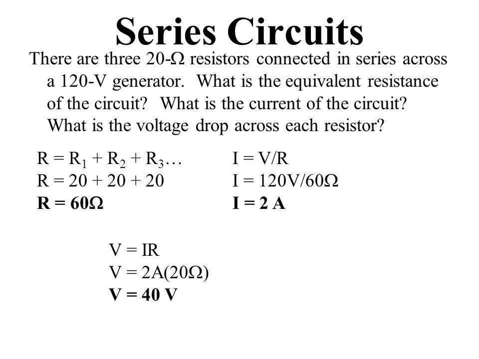 Series Circuits There are three 20-  resistors connected in series across a 120-V generator.