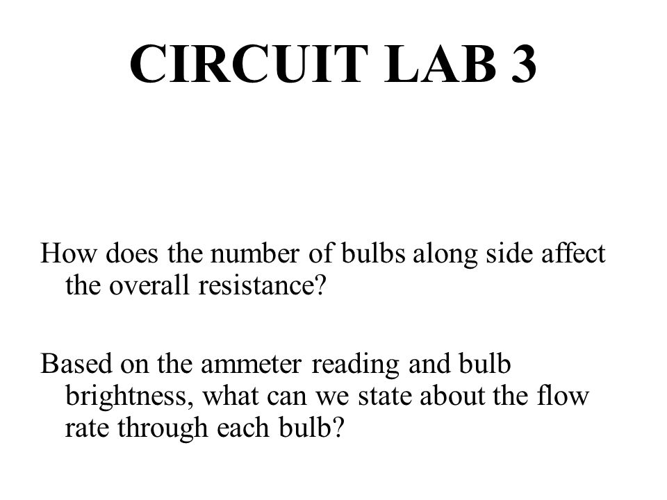 CIRCUIT LAB 3 How does the number of bulbs along side affect the overall resistance.