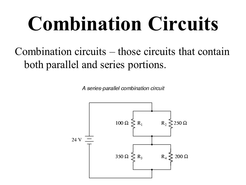 Combination Circuits Combination circuits – those circuits that contain both parallel and series portions.