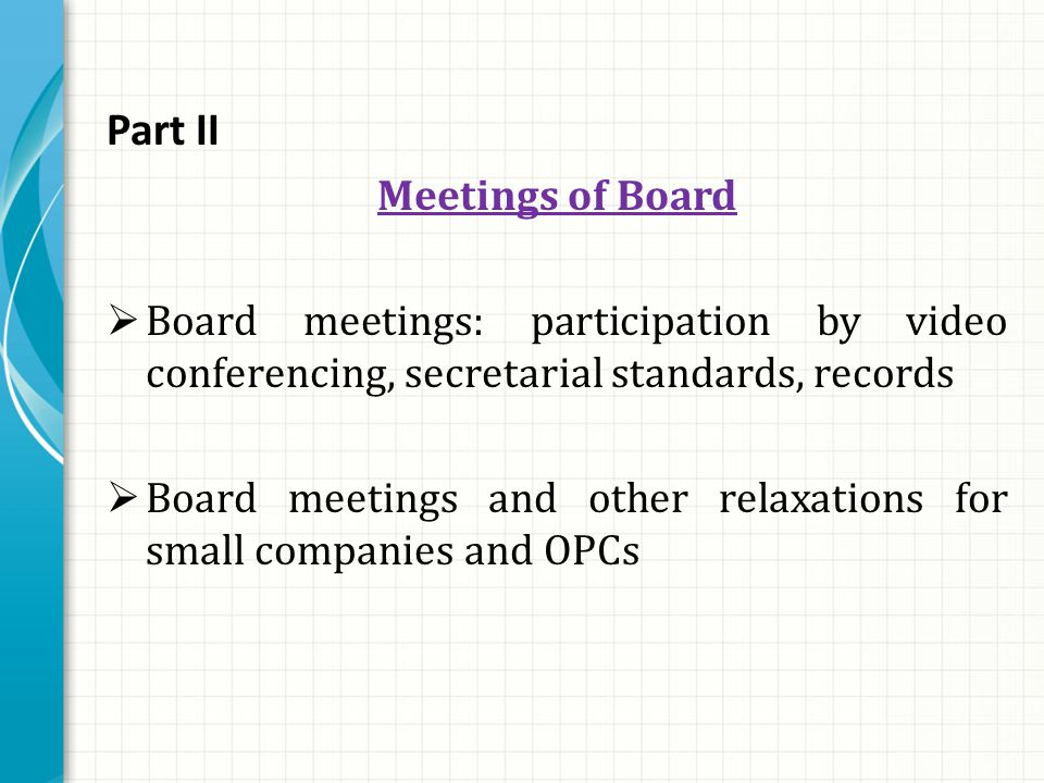 Part II Meetings of Board  Board meetings: participation by video conferencing, secretarial standards, records  Board meetings and other relaxations for small companies and OPCs