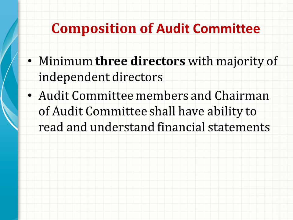 Composition of Audit Committee Minimum three directors with majority of independent directors Audit Committee members and Chairman of Audit Committee shall have ability to read and understand financial statements