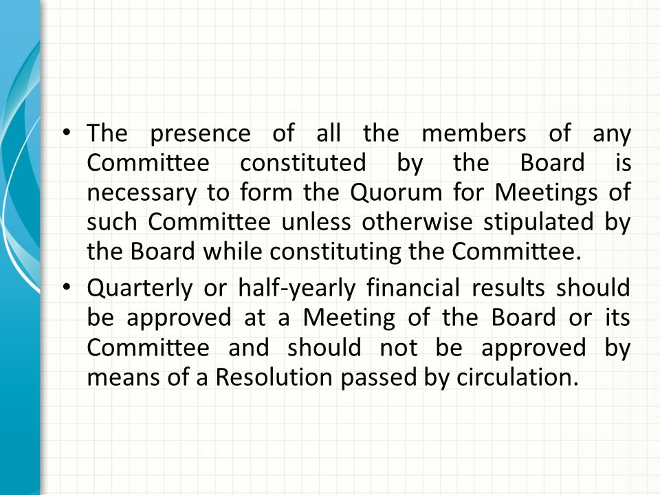 The presence of all the members of any Committee constituted by the Board is necessary to form the Quorum for Meetings of such Committee unless otherwise stipulated by the Board while constituting the Committee.