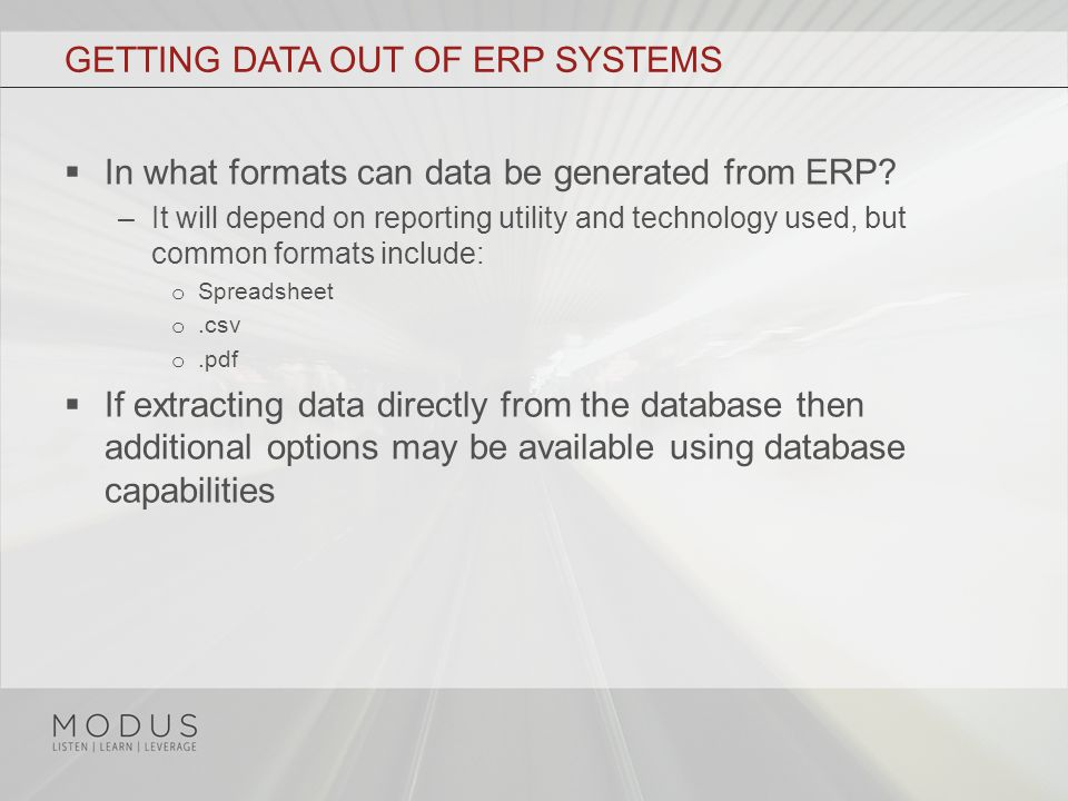 GETTING DATA OUT OF ERP SYSTEMS  In what formats can data be generated from ERP.