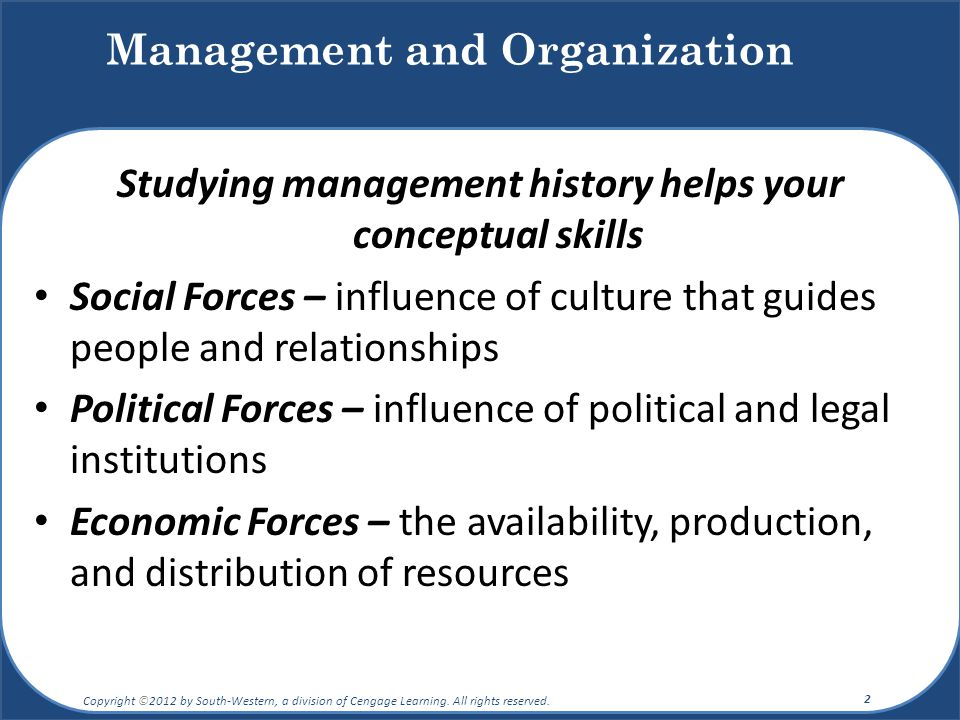 Studying management history helps your conceptual skills Social Forces – influence of culture that guides people and relationships Political Forces –