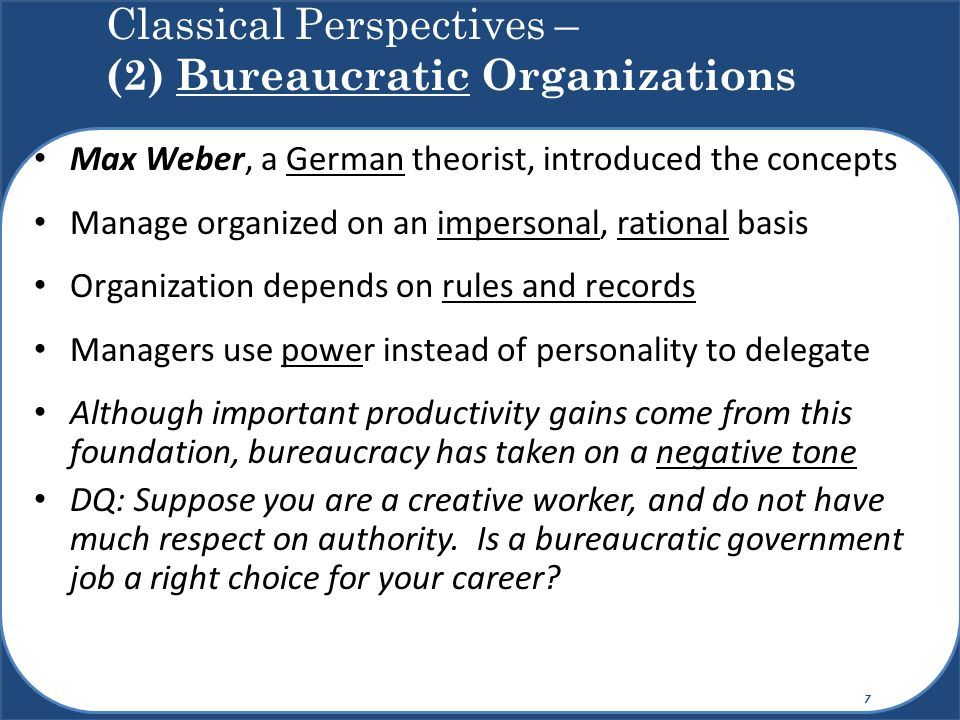 Max Weber, a German theorist, introduced the concepts Manage organized on an impersonal, rational basis Organization depends on rules and records Mana