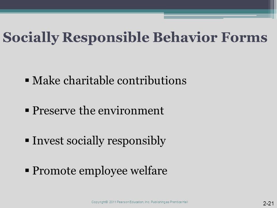 Socially Responsible Behavior Forms  Make charitable contributions  Preserve the environment  Invest socially responsibly  Promote employee welfar