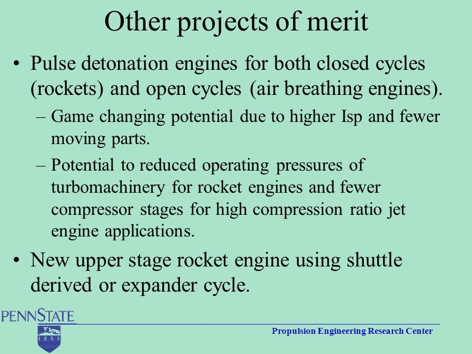Propulsion Engineering Research Center Other projects of merit Pulse detonation engines for both closed cycles (rockets) and open cycles (air breathing engines).