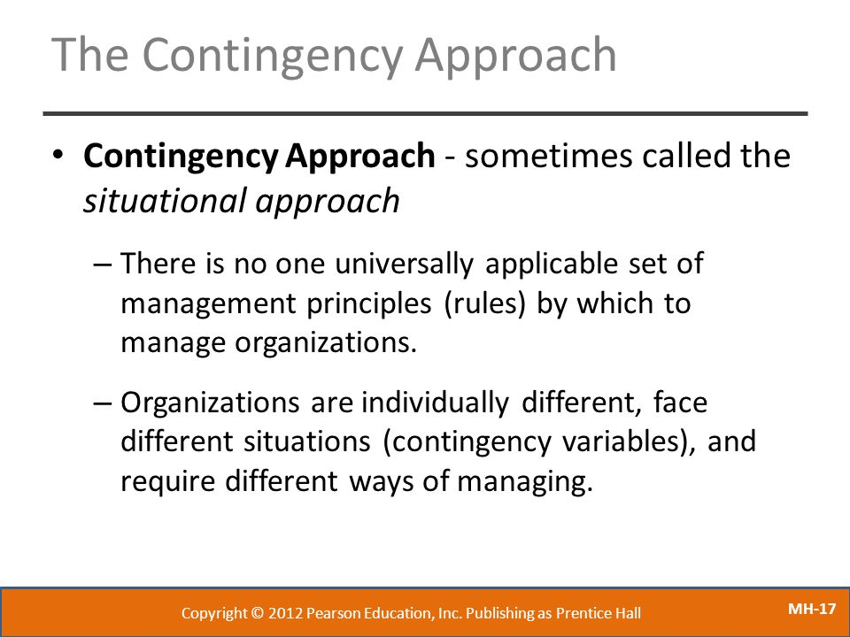 MH-17 The Contingency Approach Contingency Approach - sometimes called the situational approach – There is no one universally applicable set of manage