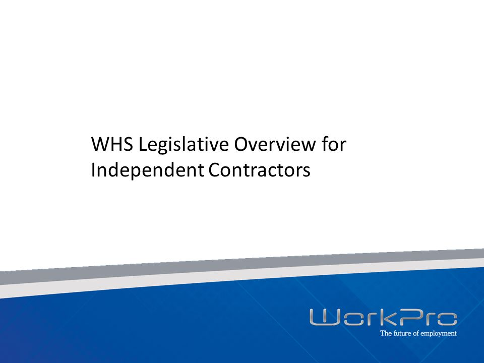 WHS Legislative Overview for Independent Contractors