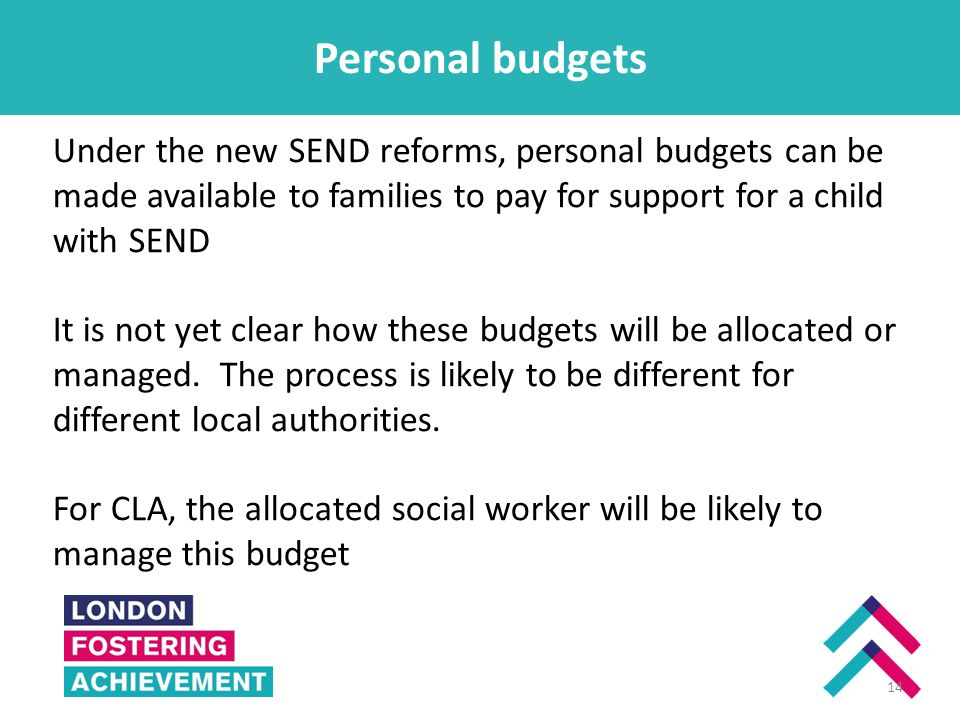 Personal budgets Enfield Under the new SEND reforms, personal budgets can be made available to families to pay for support for a child with SEND It is not yet clear how these budgets will be allocated or managed.