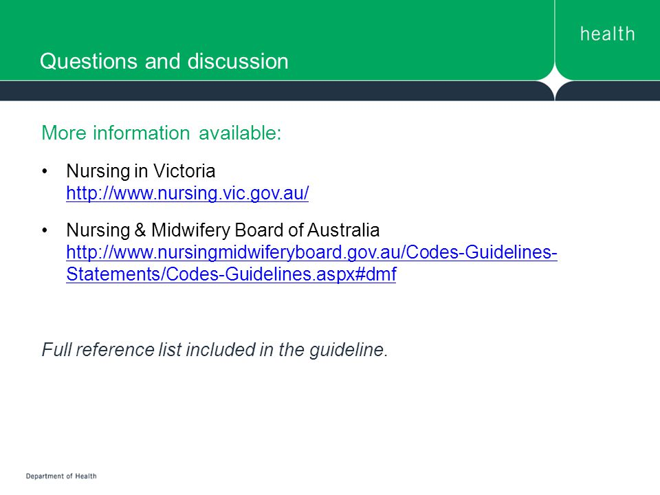 More information available: Nursing in Victoria     Nursing & Midwifery Board of Australia   Statements/Codes-Guidelines.aspx#dmf   Statements/Codes-Guidelines.aspx#dmf Full reference list included in the guideline.