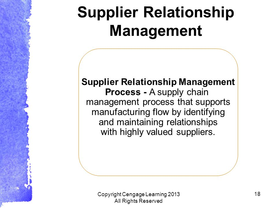18 Supplier Relationship Management Process - A supply chain management process that supports manufacturing flow by identifying and maintaining relationships with highly valued suppliers.