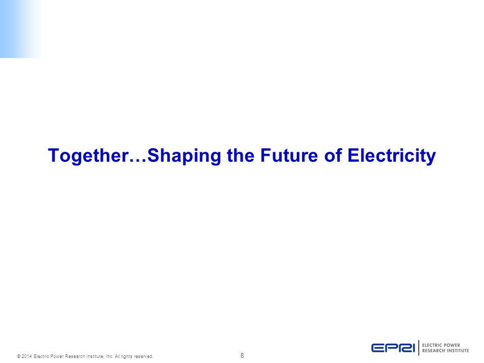 8 © 2014 Electric Power Research Institute, Inc. All rights reserved.