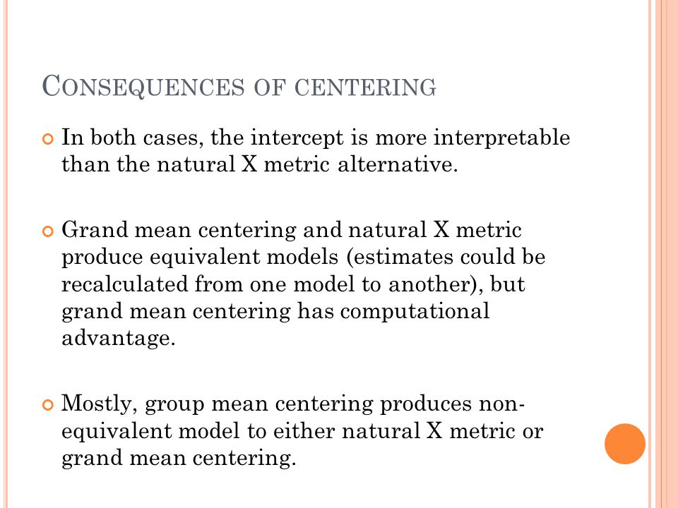 C ONSEQUENCES OF CENTERING In both cases, the intercept is more interpretable than the natural X metric alternative.