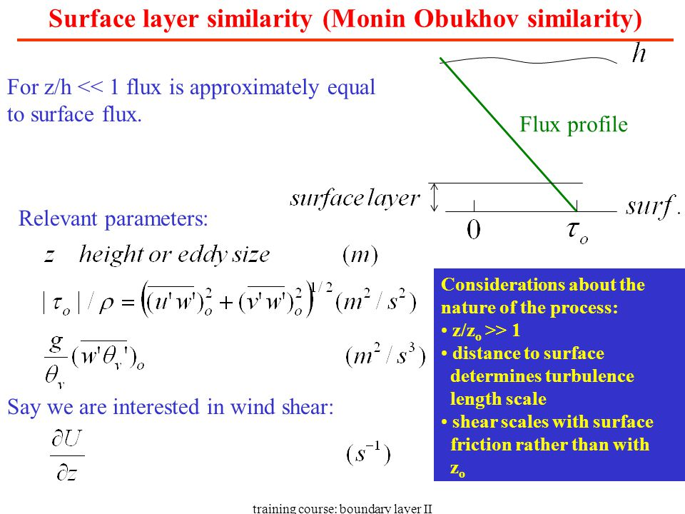 training course: boundary layer II Flux profile For z/h << 1 flux is approximately equal to surface flux.