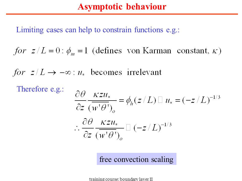 training course: boundary layer II Asymptotic behaviour Limiting cases can help to constrain functions e.g.: Therefore e.g.: free convection scaling