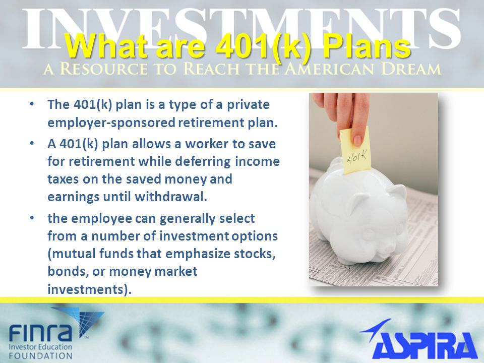 What are 401(k) Plans The 401(k) plan is a type of a private employer-sponsored retirement plan.