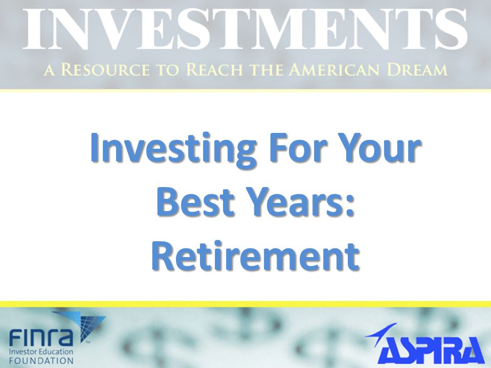 Investing For Your Best Years: Retirement