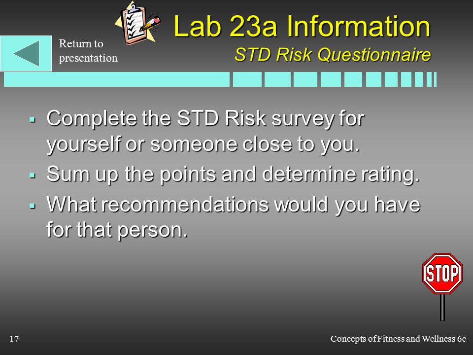Concepts of Fitness and Wellness 6e17 Lab 23a Information STD Risk Questionnaire  Complete the STD Risk survey for yourself or someone close to you.