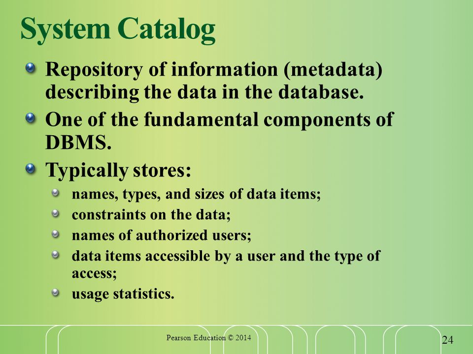 System Catalog Repository of information (metadata) describing the data in the database.