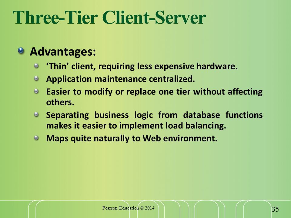 Three-Tier Client-Server Advantages: 'Thin' client, requiring less expensive hardware.