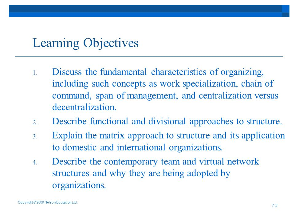 Learning Objectives 1. Discuss the fundamental characteristics of organizing, including such concepts as work specialization, chain of command, span o