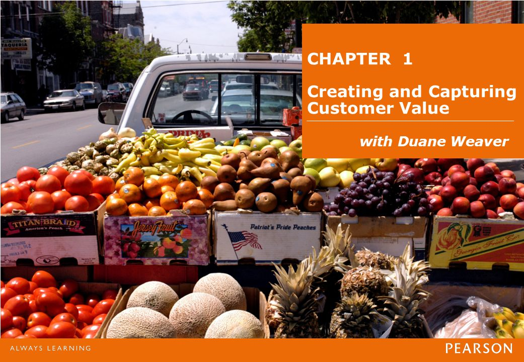 CHAPTER 1 Creating and Capturing Customer Value with Duane Weaver