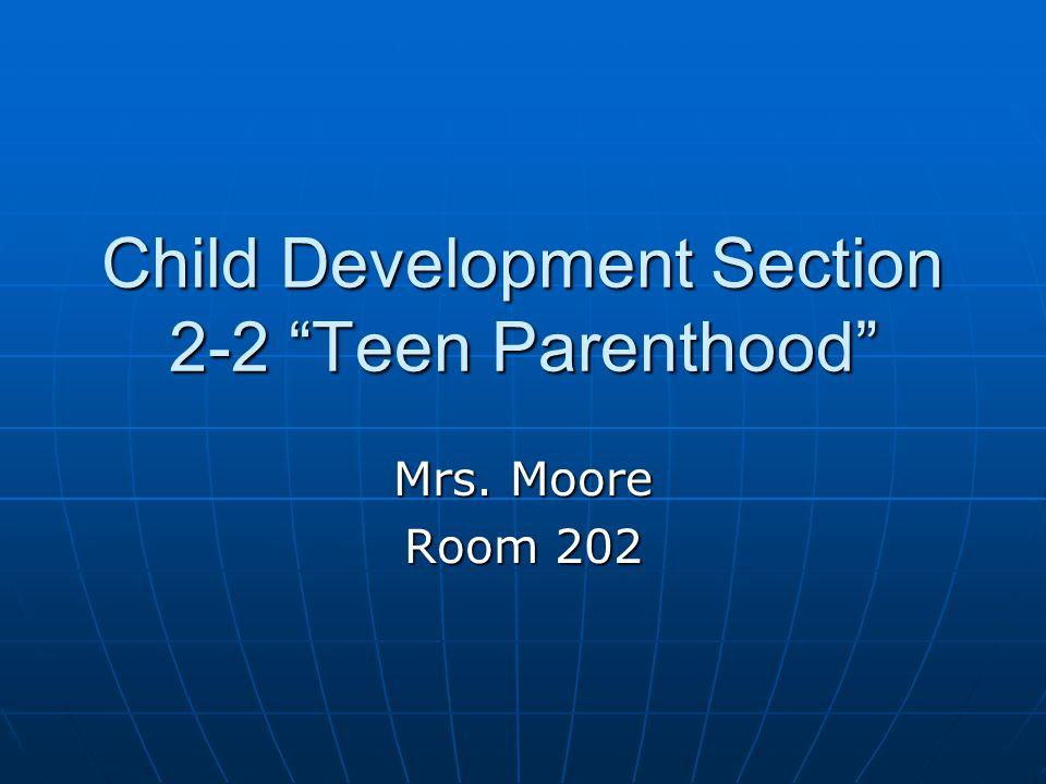 "Child Development Section 2-2 ""Teen Parenthood"" Mrs. Moore Room 202"