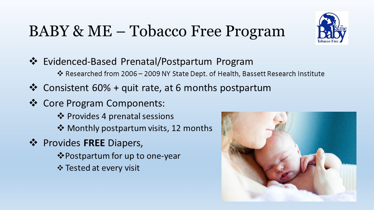 BABY & ME – Tobacco Free Program  Evidenced-Based Prenatal/Postpartum Program  Researched from 2006 – 2009 NY State Dept.