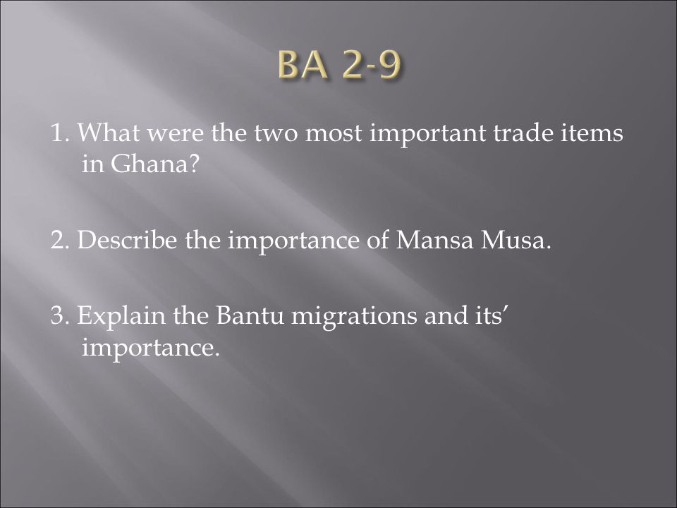 1. What were the two most important trade items in Ghana.