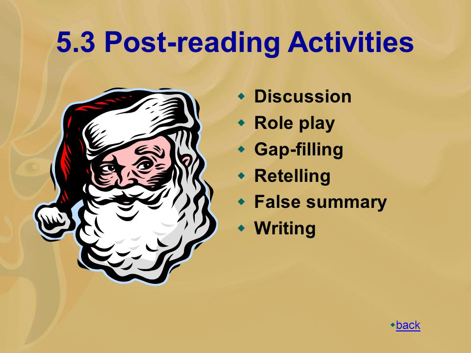 5.3 Post-reading Activities  Discussion  Role play  Gap-filling  Retelling  False summary  Writing  back back