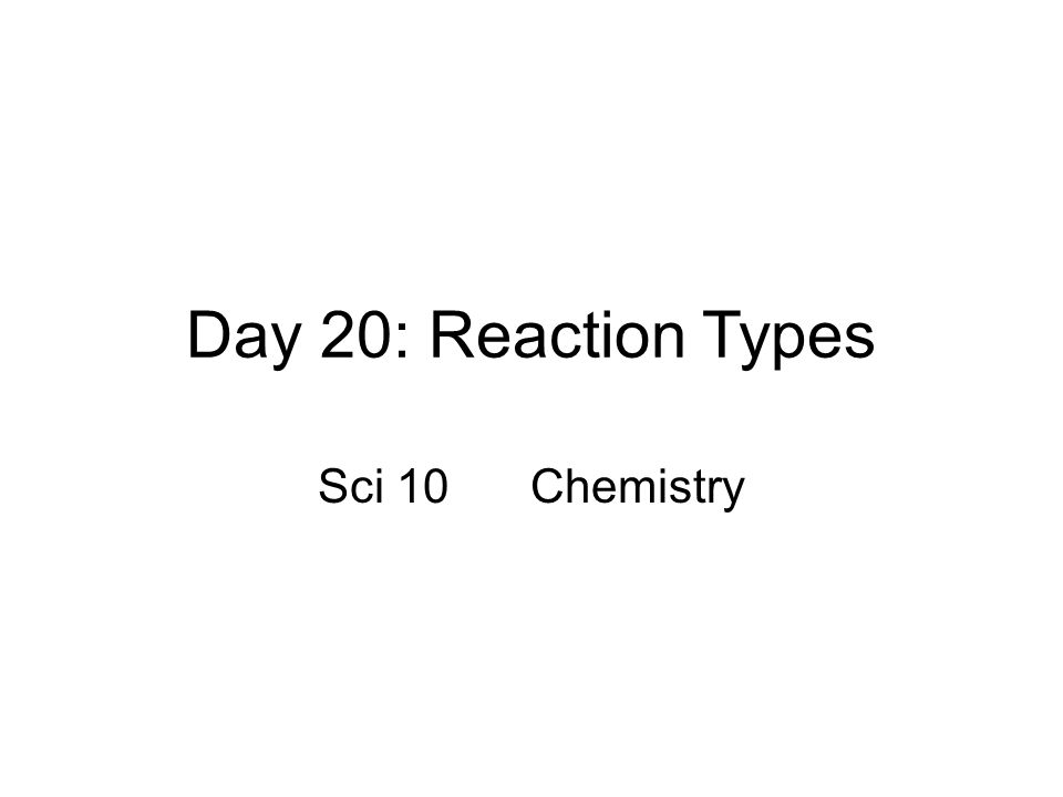 Day 20: Reaction Types Sci 10Chemistry