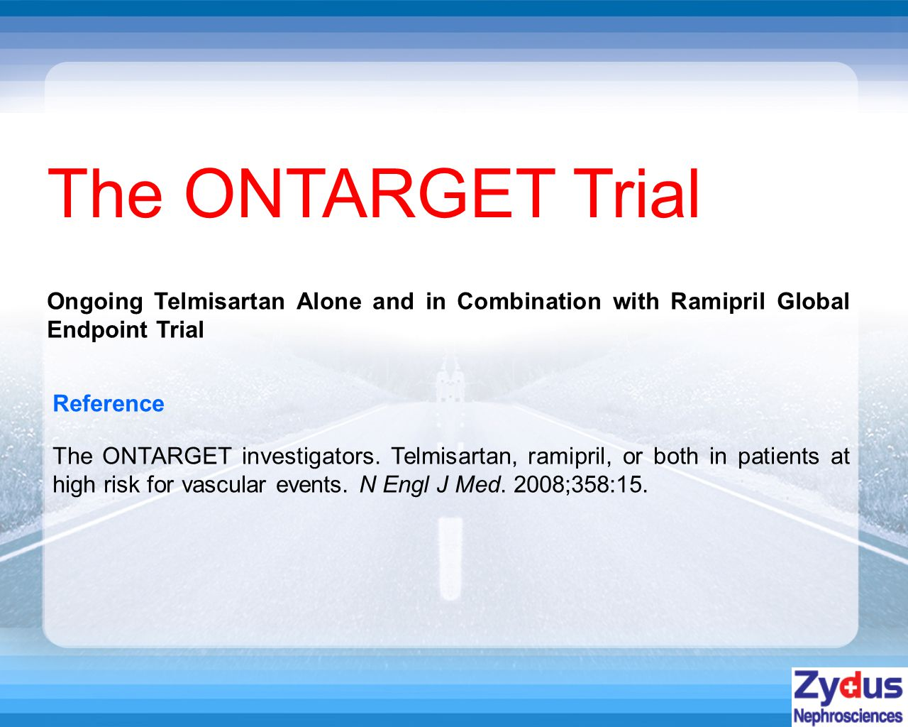 The ONTARGET Trial Reference The ONTARGET investigators.