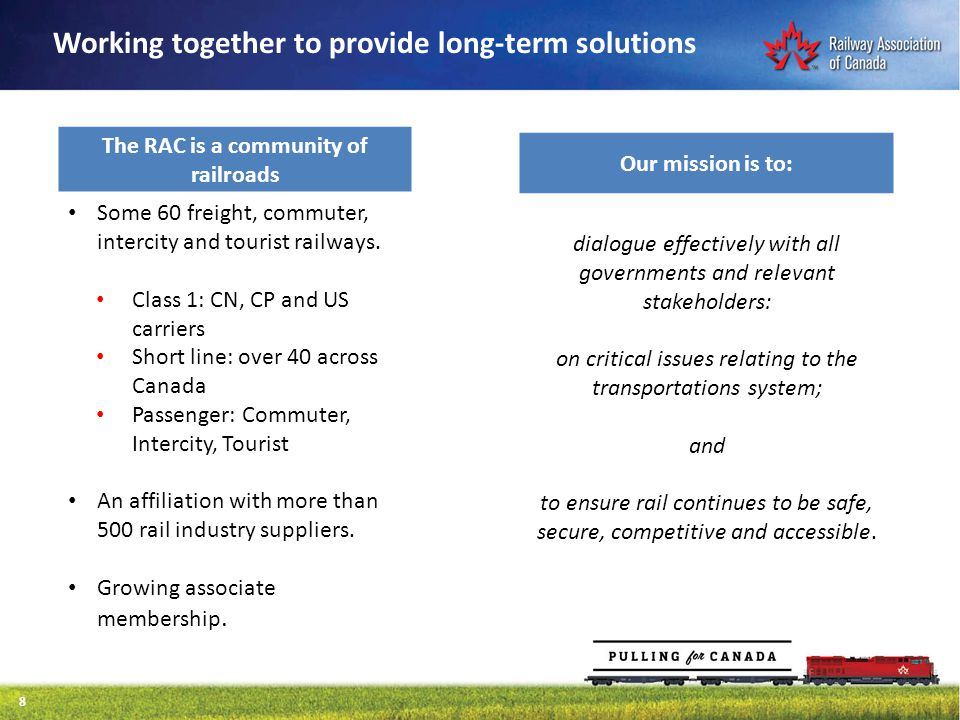 Working together to provide long-term solutions 8 The RAC is a community of railroads Some 60 freight, commuter, intercity and tourist railways.