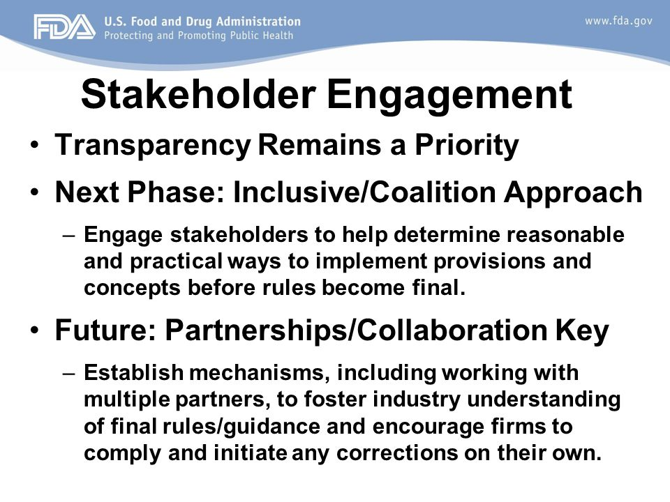 Stakeholder Engagement Transparency Remains a Priority Next Phase: Inclusive/Coalition Approach –Engage stakeholders to help determine reasonable and practical ways to implement provisions and concepts before rules become final.