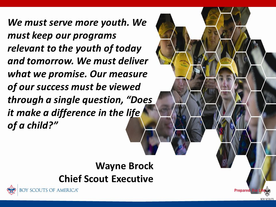 We must serve more youth. We must keep our programs relevant to the youth of today and tomorrow.