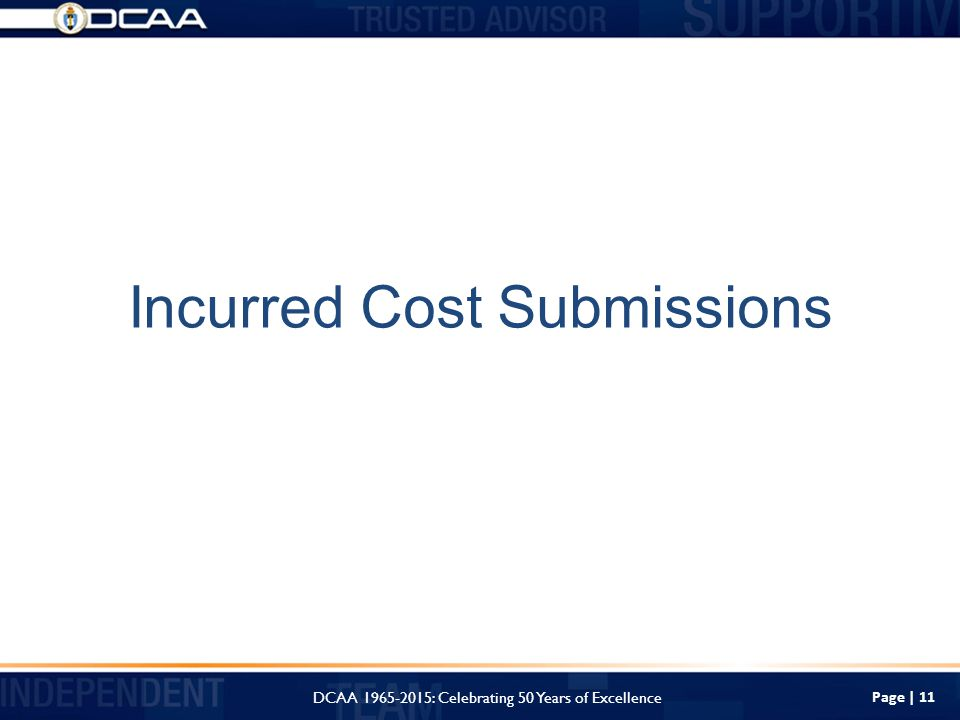 Page | 11 Incurred Cost Submissions DCAA : Celebrating 50 Years of Excellence