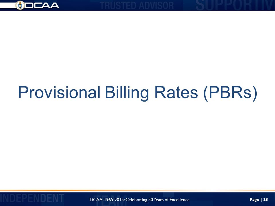 Page | 13 DCAA : Celebrating 50 Years of Excellence Provisional Billing Rates (PBRs)