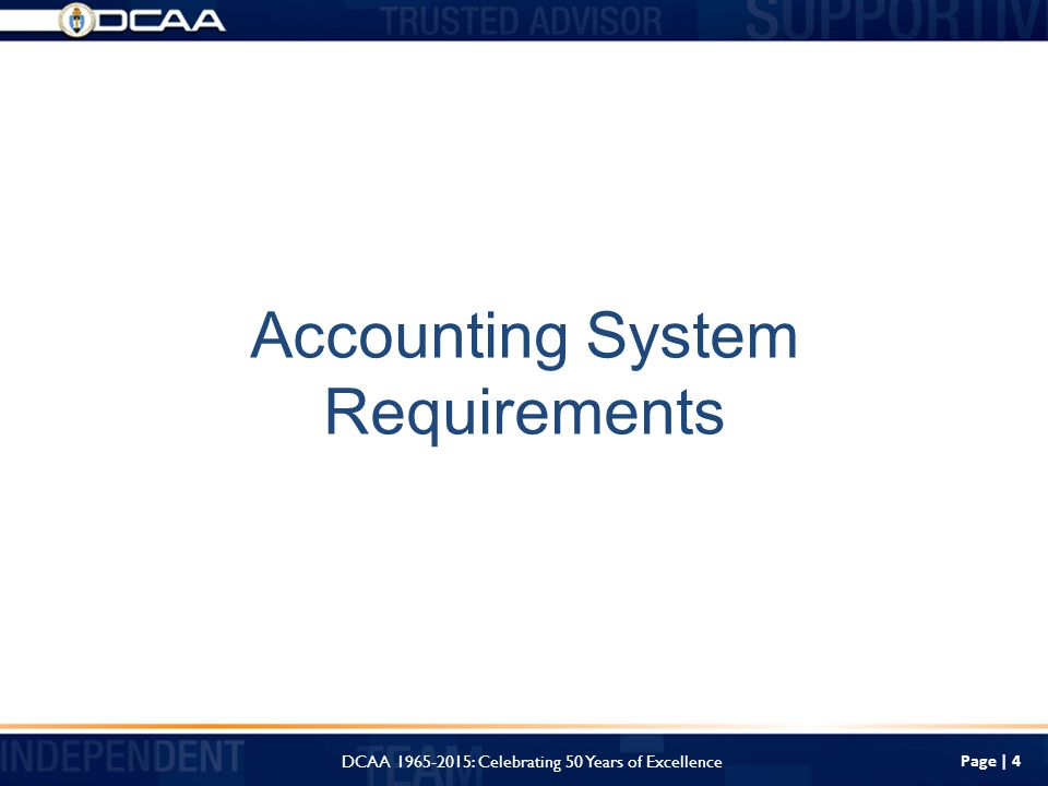 Page | 4 Accounting System Requirements DCAA : Celebrating 50 Years of Excellence
