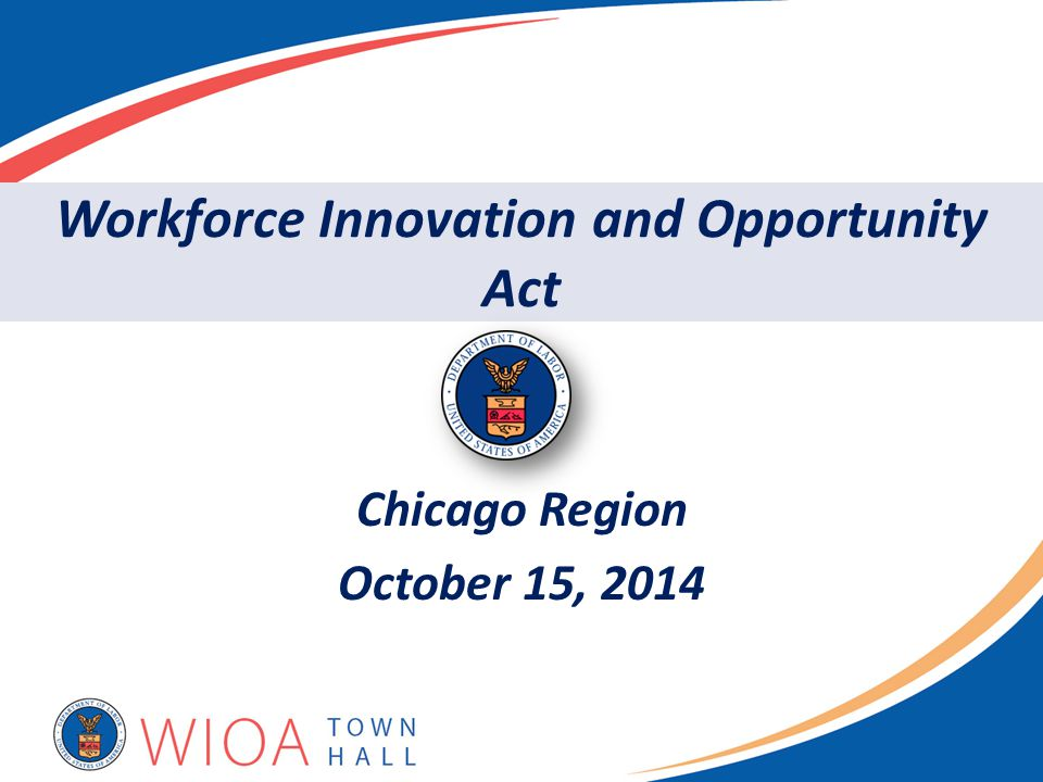 Chicago Region October 15, 2014 Workforce Innovation and Opportunity Act