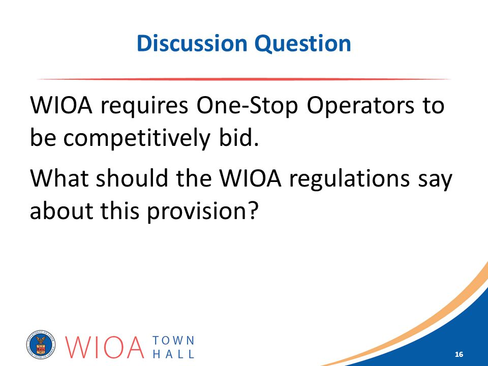 Discussion Question WIOA requires One-Stop Operators to be competitively bid.