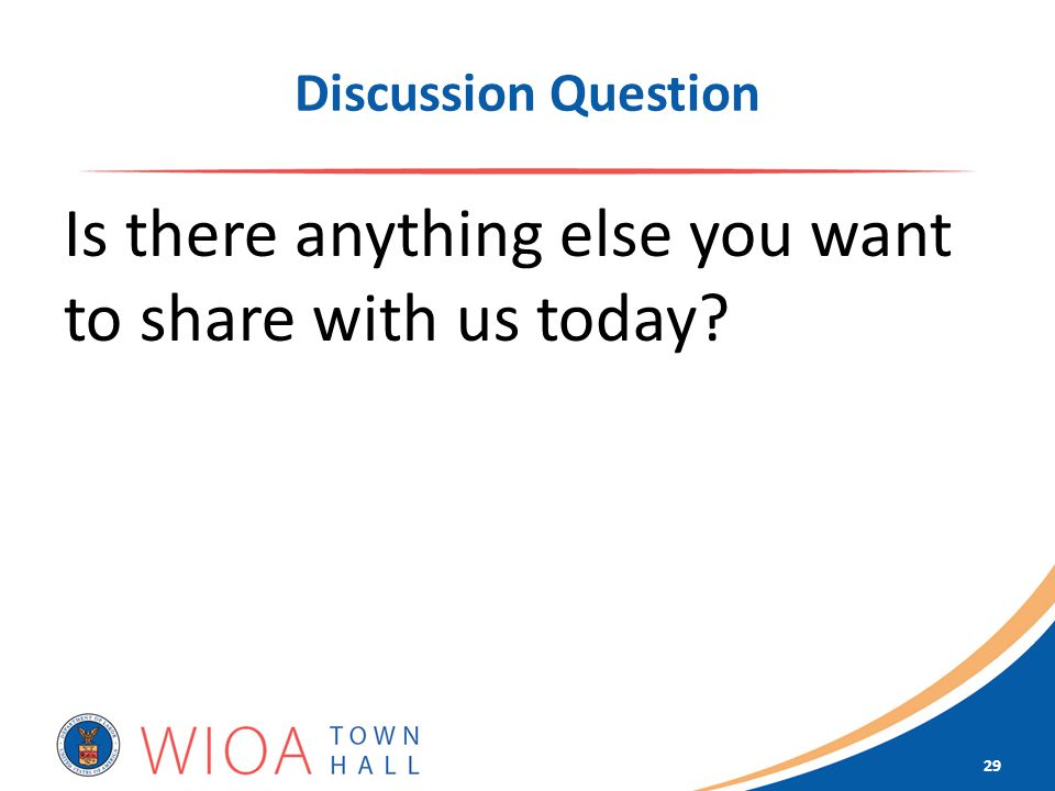 Discussion Question Is there anything else you want to share with us today 29