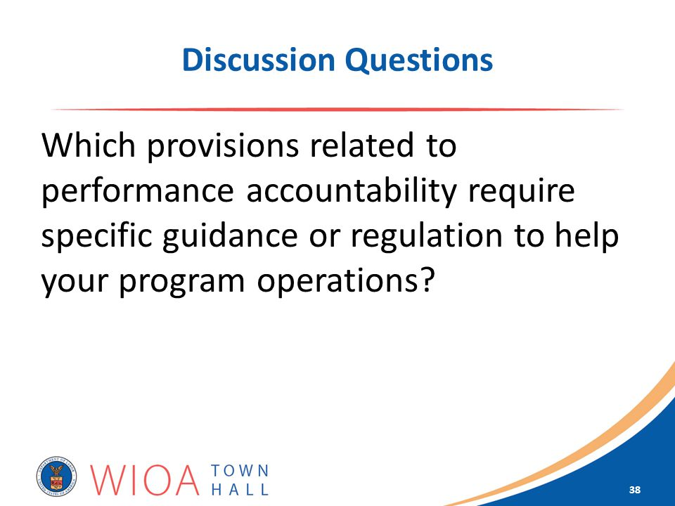 Discussion Questions Which provisions related to performance accountability require specific guidance or regulation to help your program operations.
