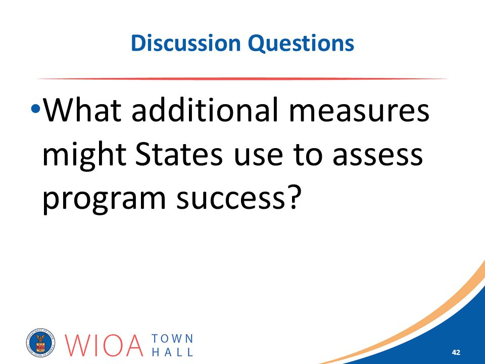 Discussion Questions What additional measures might States use to assess program success 42