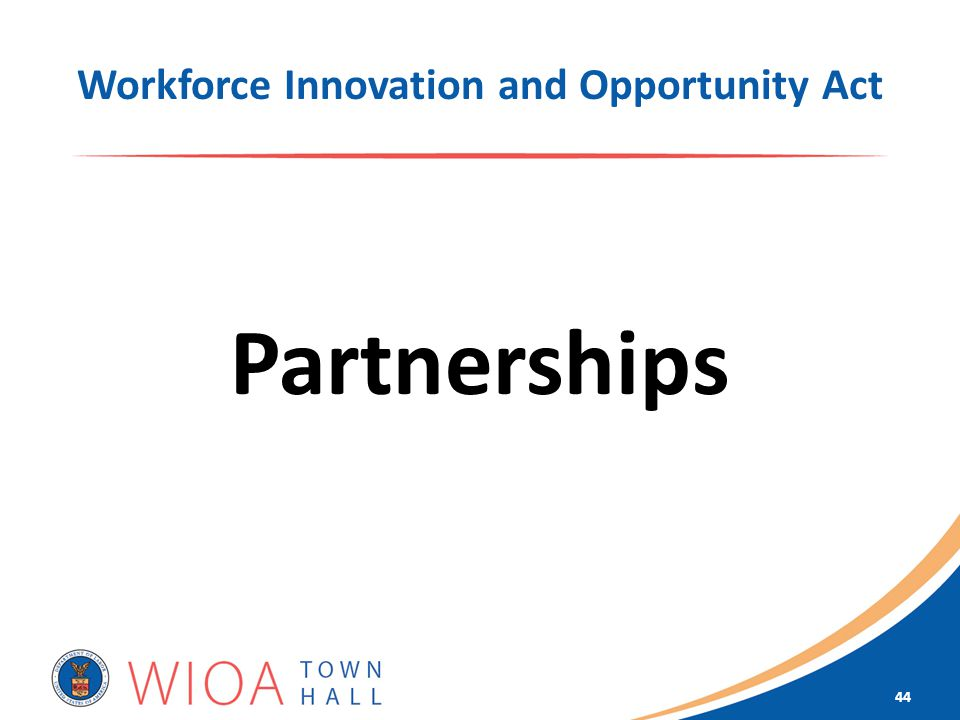 Workforce Innovation and Opportunity Act Partnerships 44