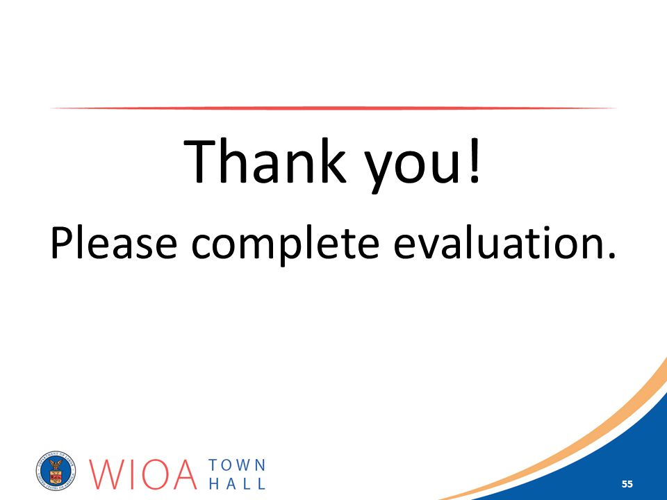 Thank you! Please complete evaluation. 55