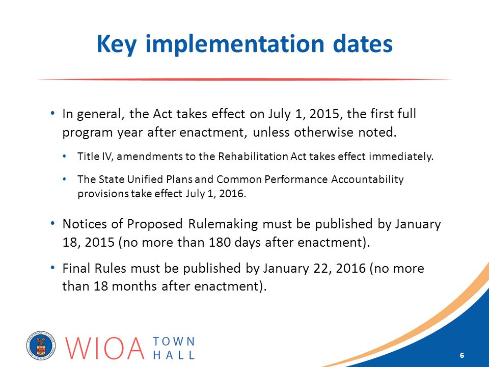 Key implementation dates In general, the Act takes effect on July 1, 2015, the first full program year after enactment, unless otherwise noted.