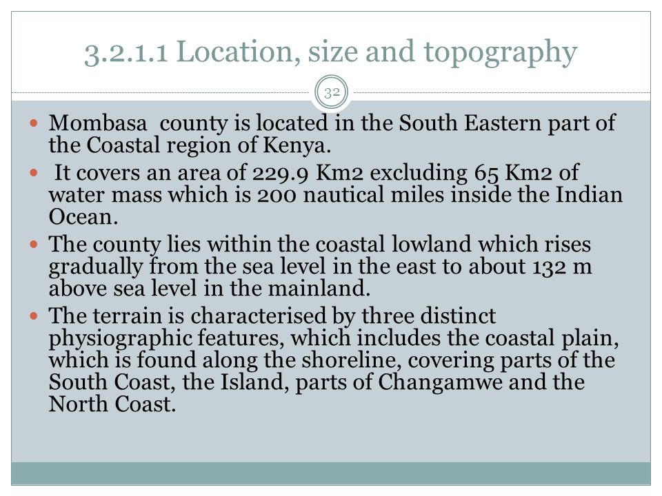 3.2.1.1 Location, size and topography 32 Mombasa county is located in the South Eastern part of the Coastal region of Kenya.
